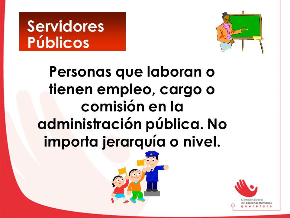 Servidores Públicos Personas que laboran o tienen empleo, cargo o comisión en la administración pública.