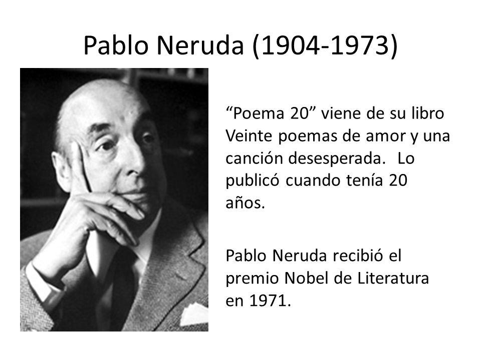 Pablo Neruda (1904-1973) Poema 20 viene de su libro Veinte poemas de amor y una canción desesperada. Lo publicó cuando tenía 20 años.
