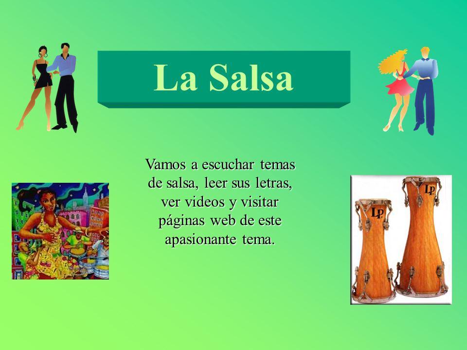 La SalsaVamos a escuchar temas de salsa, leer sus letras, ver videos y visitar páginas web de este apasionante tema.