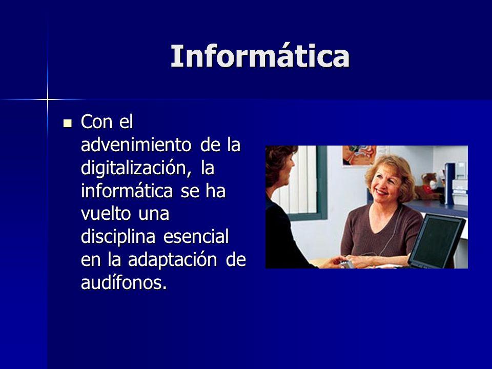 Informática Con el advenimiento de la digitalización, la informática se ha vuelto una disciplina esencial en la adaptación de audífonos.