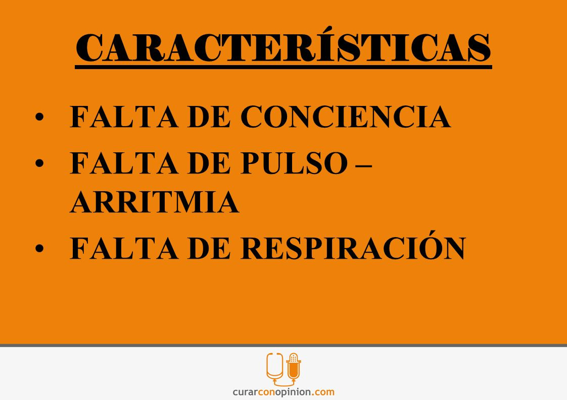 CARACTERÍSTICAS FALTA DE CONCIENCIA FALTA DE PULSO – ARRITMIA