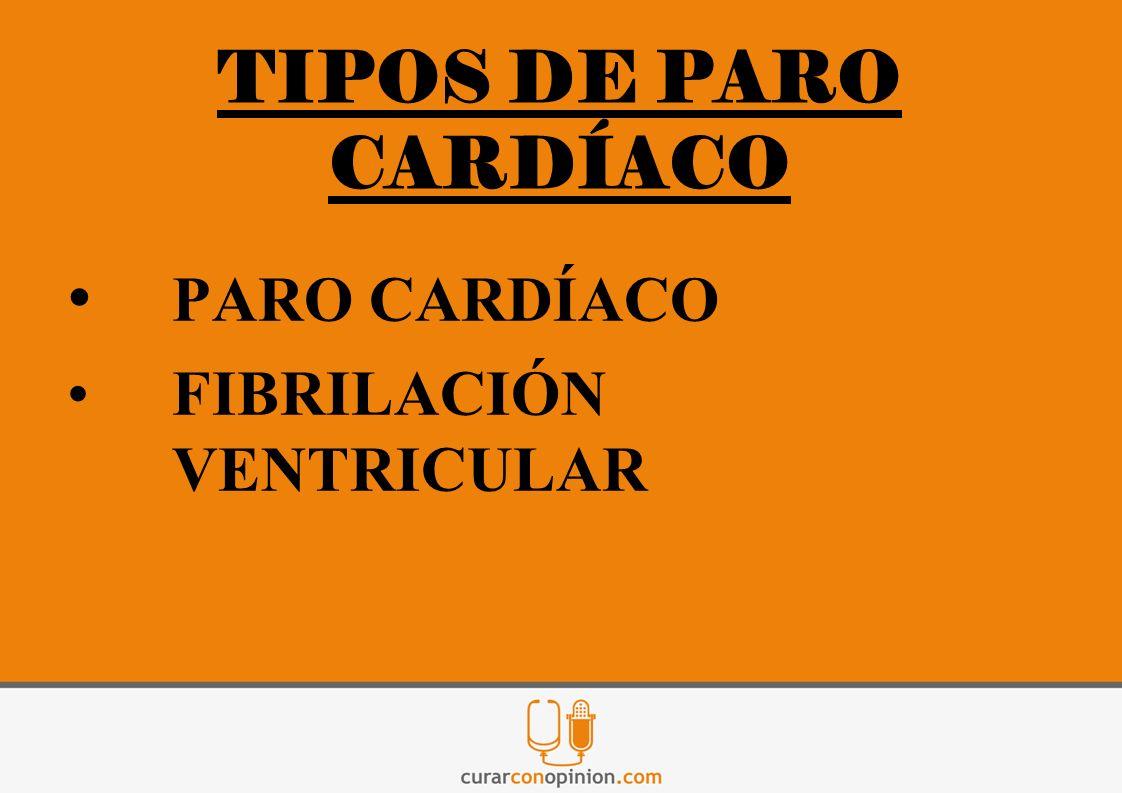 TIPOS DE PARO CARDÍACO PARO CARDÍACO FIBRILACIÓN VENTRICULAR