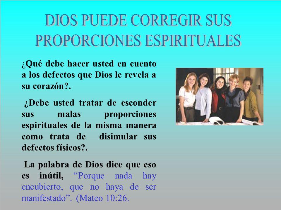 DIOS PUEDE CORREGIR SUS PROPORCIONES ESPIRITUALES
