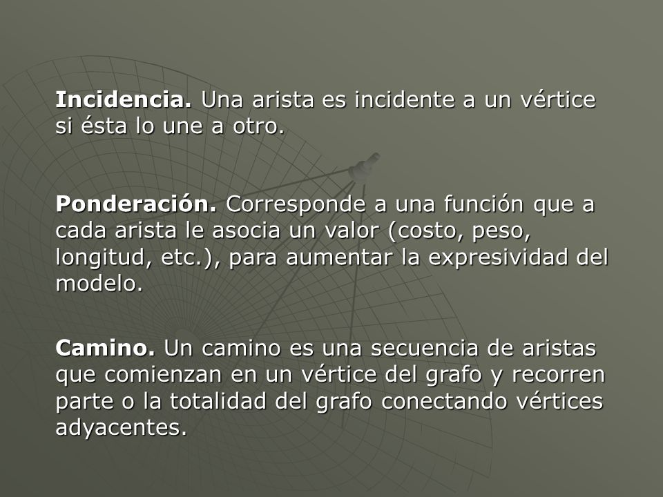 Incidencia. Una arista es incidente a un vértice si ésta lo une a otro.