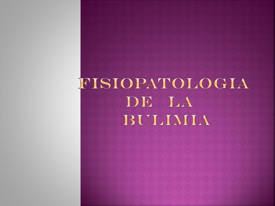 FISIOPATOLOGIA DE LA BULIMIA
