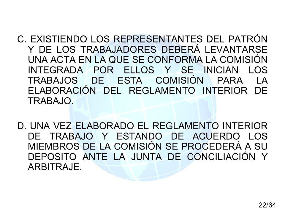 C. EXISTIENDO LOS REPRESENTANTES DEL PATRÓN Y DE LOS TRABAJADORES DEBERÁ LEVANTARSE UNA ACTA EN LA QUE SE CONFORMA LA COMISIÓN INTEGRADA POR ELLOS Y SE INICIAN LOS TRABAJOS DE ESTA COMISIÓN PARA LA ELABORACIÓN DEL REGLAMENTO INTERIOR DE TRABAJO.