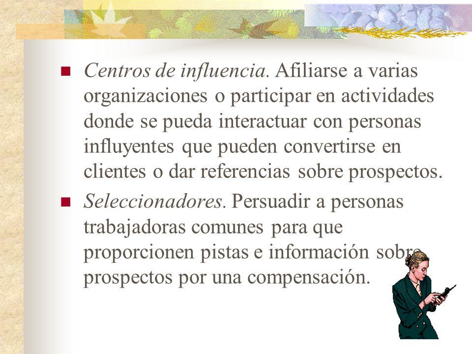 Centros de influencia. Afiliarse a varias organizaciones o participar en actividades donde se pueda interactuar con personas influyentes que pueden convertirse en clientes o dar referencias sobre prospectos.