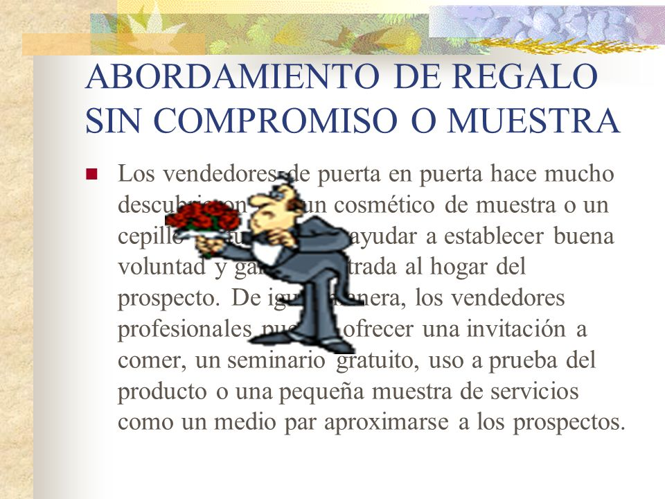 ABORDAMIENTO DE REGALO SIN COMPROMISO O MUESTRA