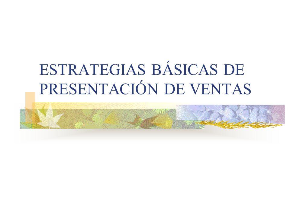 ESTRATEGIAS BÁSICAS DE PRESENTACIÓN DE VENTAS