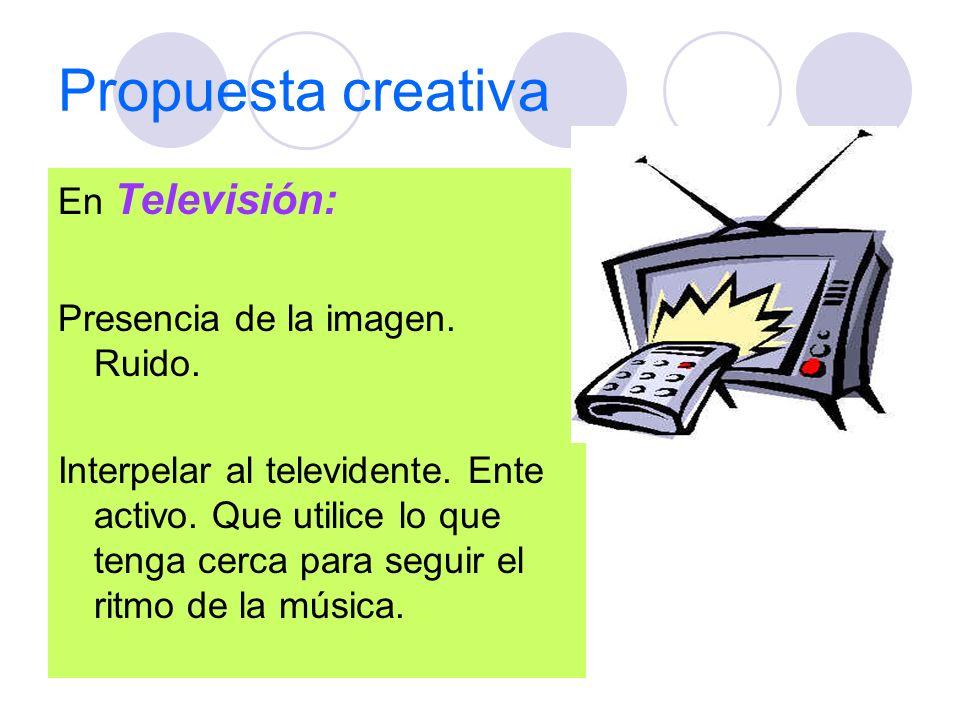 Propuesta creativa En Televisión: Presencia de la imagen. Ruido.
