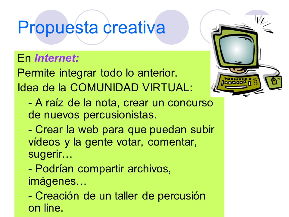 Propuesta creativa En Internet: Permite integrar todo lo anterior.
