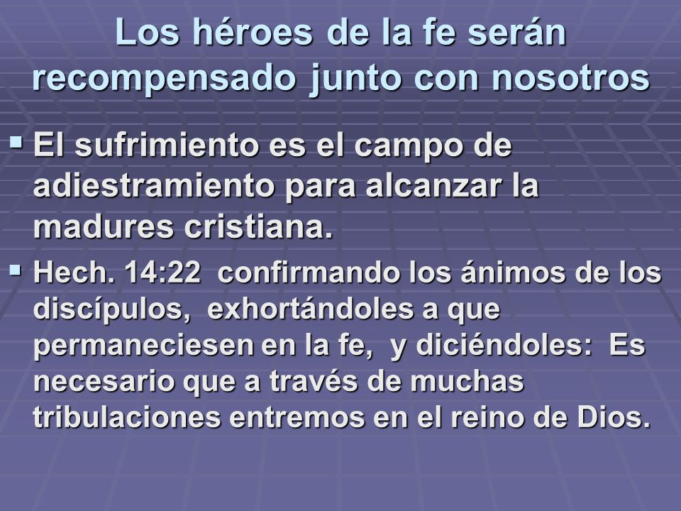 Los héroes de la fe serán recompensado junto con nosotros