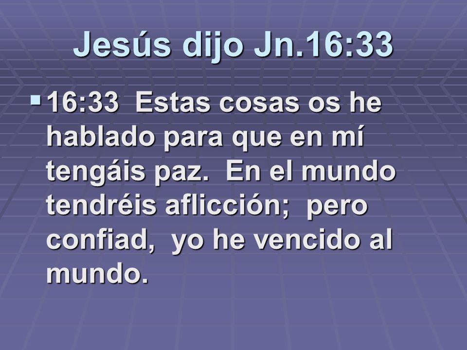 Jesús dijo Jn.16:33