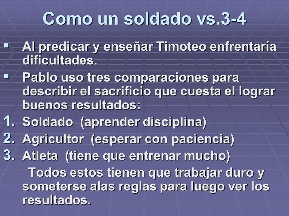 Como un soldado vs.3-4 Al predicar y enseñar Timoteo enfrentaría dificultades.