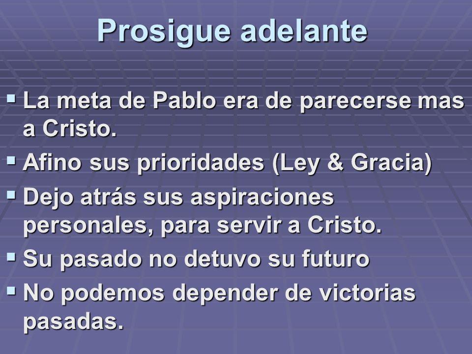 Prosigue adelante La meta de Pablo era de parecerse mas a Cristo.