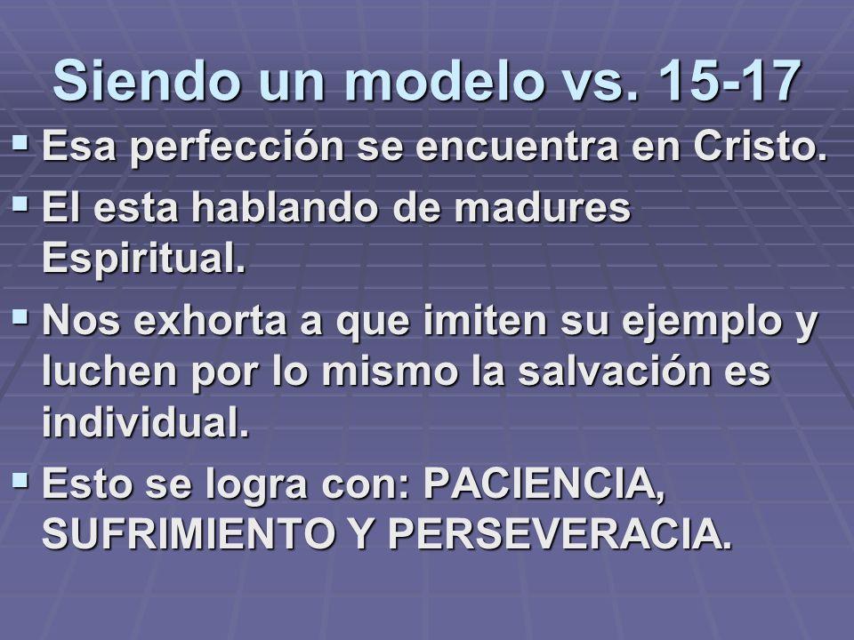 Siendo un modelo vs. 15-17 Esa perfección se encuentra en Cristo.