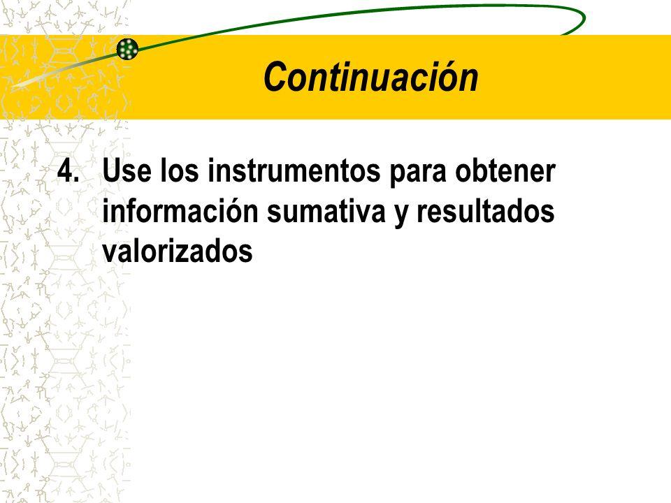 Continuación Use los instrumentos para obtener información sumativa y resultados valorizados