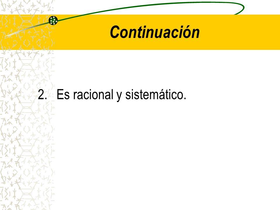 Continuación Es racional y sistemático.