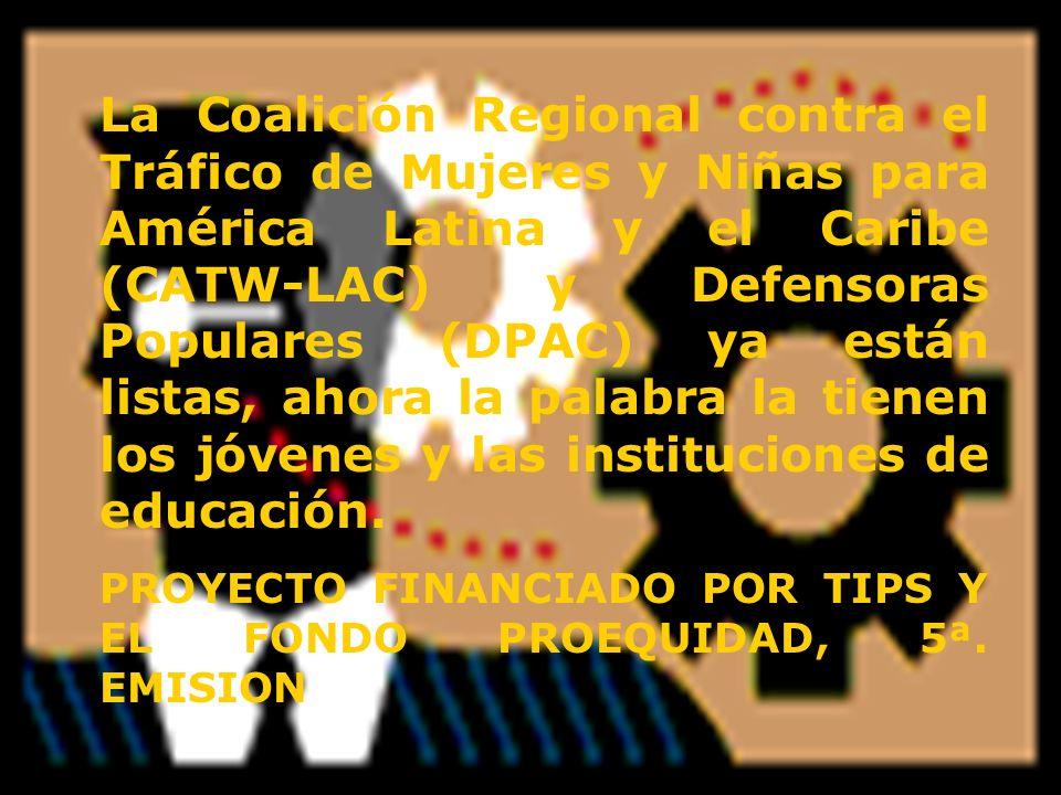 La Coalición Regional contra el Tráfico de Mujeres y Niñas para América Latina y el Caribe (CATW-LAC) y Defensoras Populares (DPAC) ya están listas, ahora la palabra la tienen los jóvenes y las instituciones de educación.