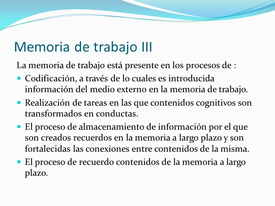 Memoria de trabajo IIILa memoria de trabajo está presente en los procesos de :