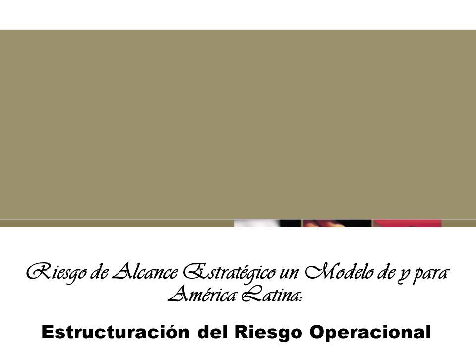 Riesgo de Alcance Estratégico un Modelo de y para América Latina: Estructuración del Riesgo Operacional