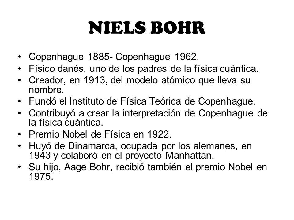 NIELS BOHR Copenhague 1885- Copenhague 1962.