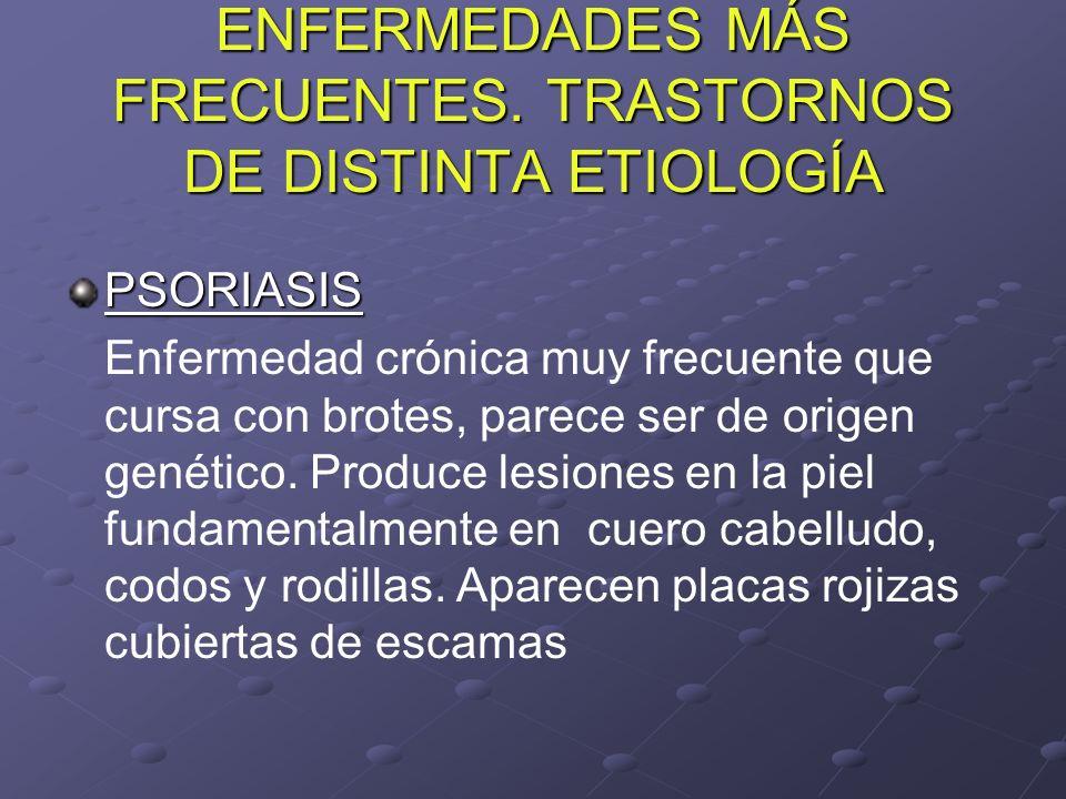 ENFERMEDADES MÁS FRECUENTES. TRASTORNOS DE DISTINTA ETIOLOGÍA