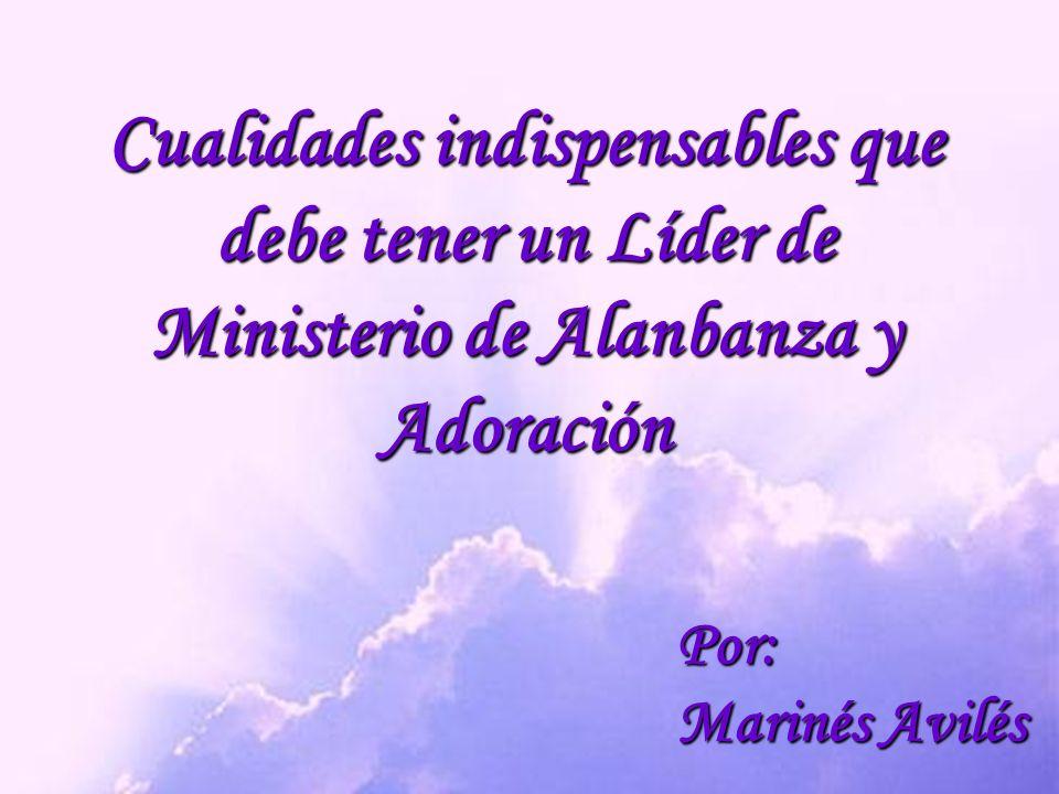 Cualidades indispensables que debe tener un Líder de Ministerio de Alanbanza y Adoración
