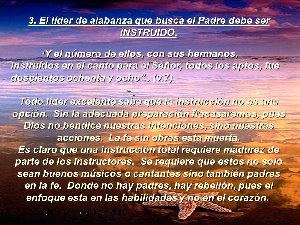 3. El líder de alabanza que busca el Padre debe ser INSTRUIDO.