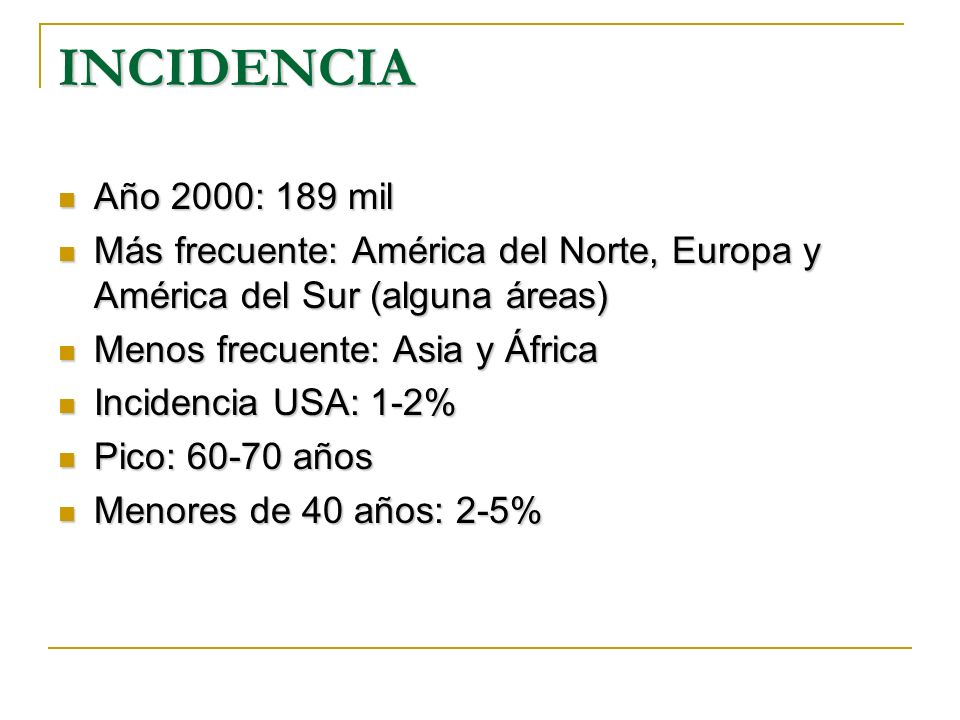 INCIDENCIAAño 2000: 189 mil. Más frecuente: América del Norte, Europa y América del Sur (alguna áreas)