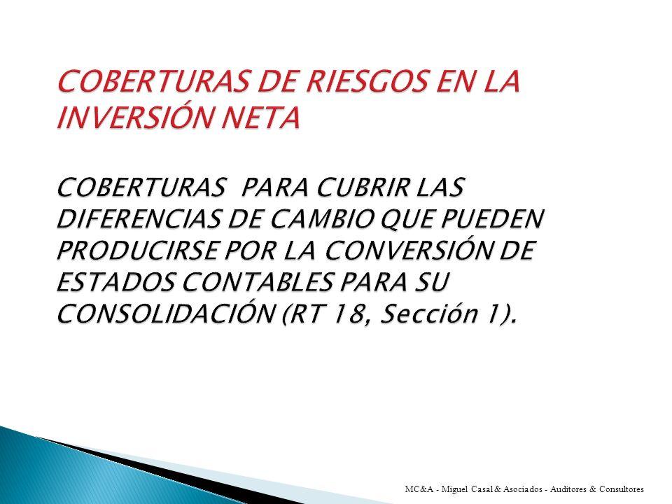 COBERTURAS DE RIESGOS EN LA INVERSIÓN NETA COBERTURAS PARA CUBRIR LAS DIFERENCIAS DE CAMBIO QUE PUEDEN PRODUCIRSE POR LA CONVERSIÓN DE ESTADOS CONTABLES PARA SU CONSOLIDACIÓN (RT 18, Sección 1).