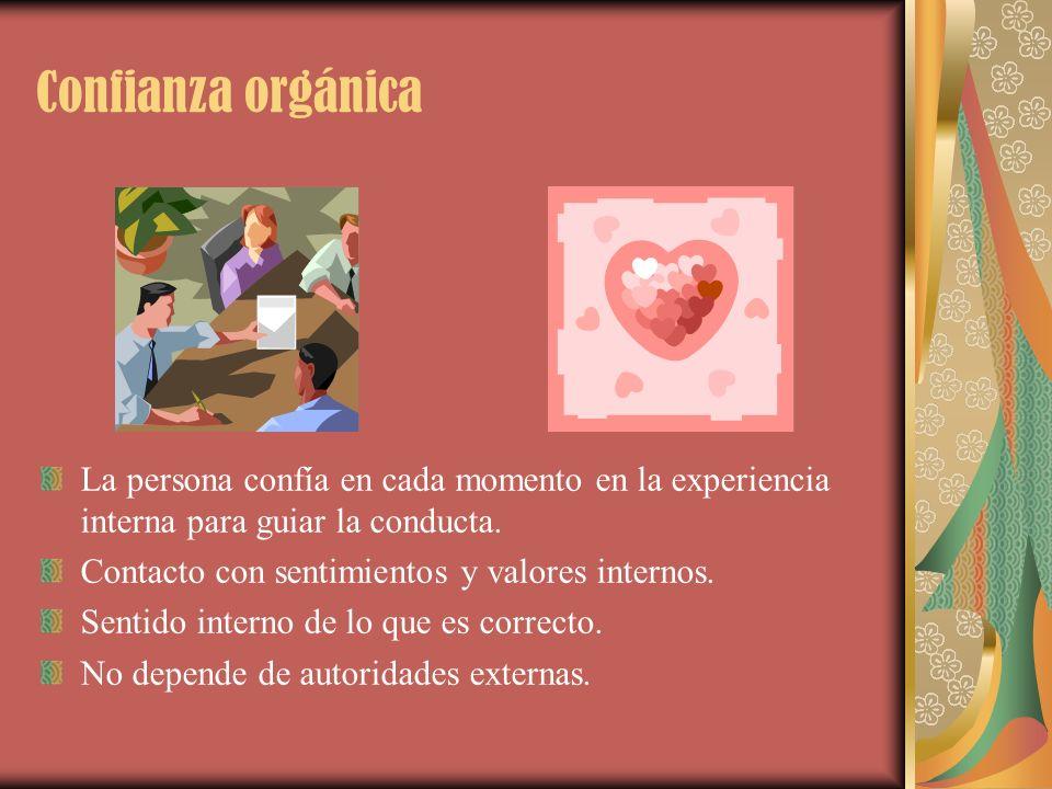 Confianza orgánica La persona confía en cada momento en la experiencia interna para guiar la conducta.
