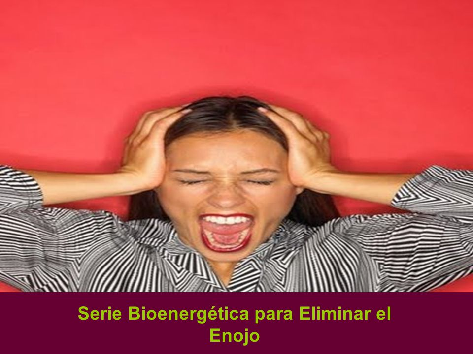Serie Bioenergética para Eliminar el Enojo