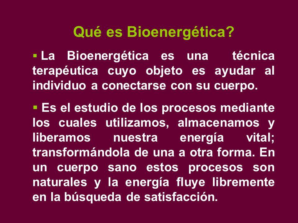 Qué es Bioenergética La Bioenergética es una técnica terapéutica cuyo objeto es ayudar al individuo a conectarse con su cuerpo.