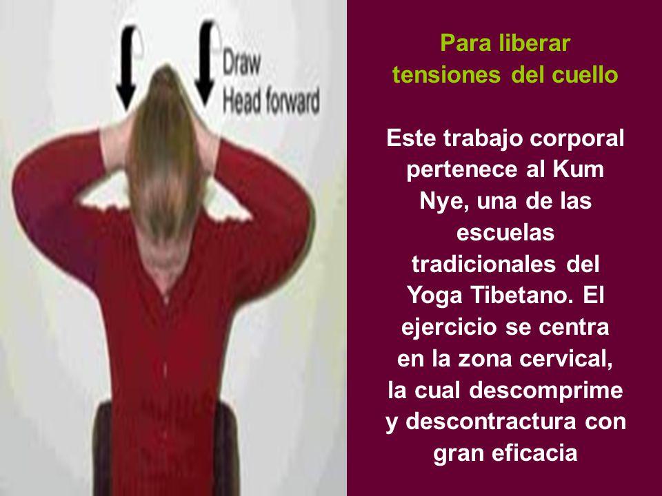 Para liberar tensiones del cuello Este trabajo corporal pertenece al Kum Nye, una de las escuelas tradicionales del Yoga Tibetano.