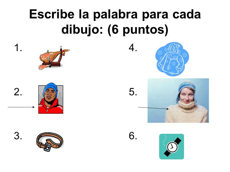 Escribe la palabra para cada dibujo: (6 puntos)