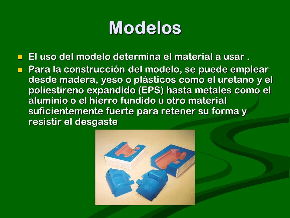 Modelos El uso del modelo determina el material a usar .