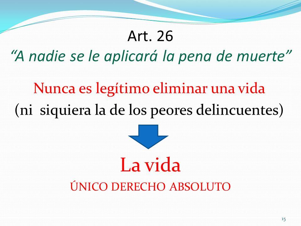 Art. 26 A nadie se le aplicará la pena de muerte