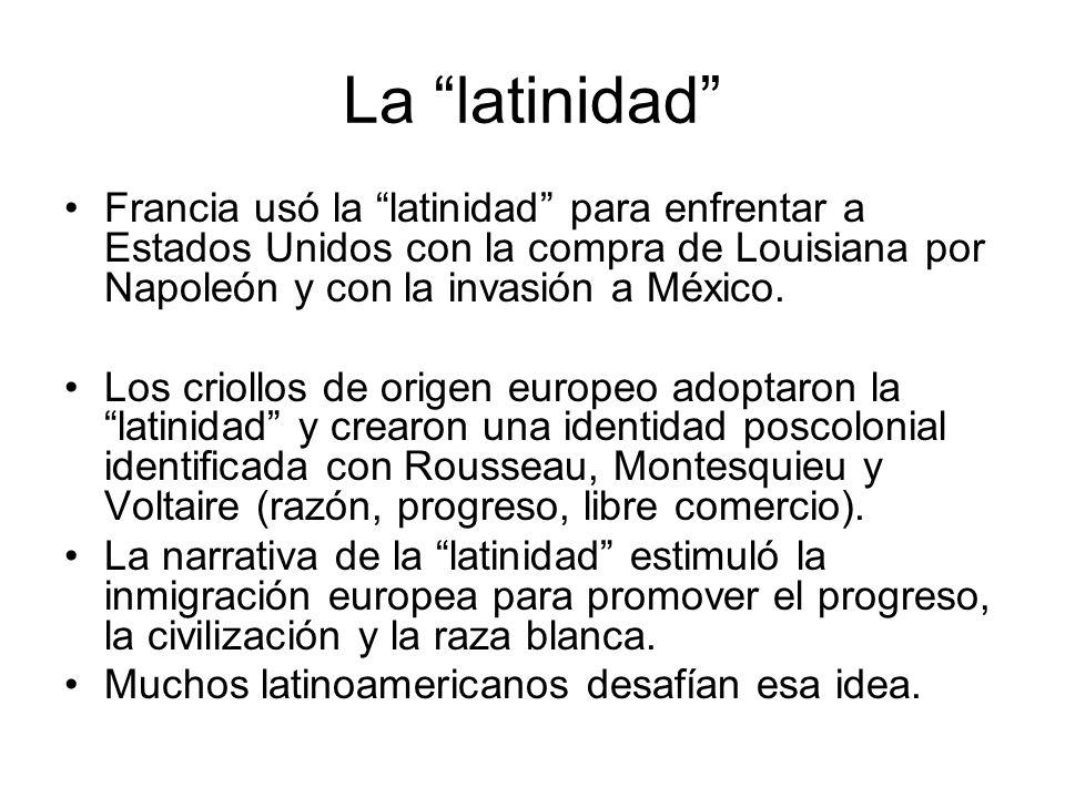 La latinidad Francia usó la latinidad para enfrentar a Estados Unidos con la compra de Louisiana por Napoleón y con la invasión a México.