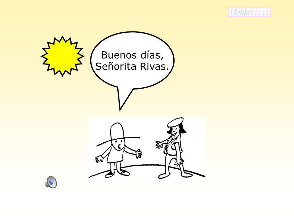 Buenos días, Señorita Rivas.