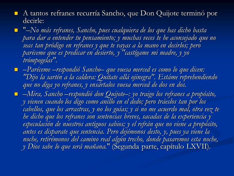 A tantos refranes recurría Sancho, que Don Quijote terminó por decirle: