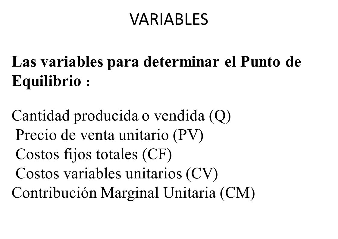 VARIABLES Las variables para determinar el Punto de Equilibrio :