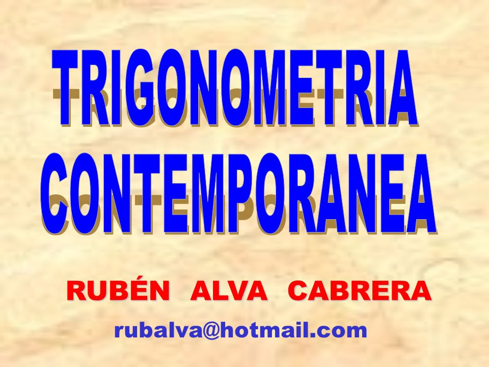 TRIGONOMETRIA CONTEMPORANEA RUBÉN ALVA CABRERA rubalva@hotmail.com