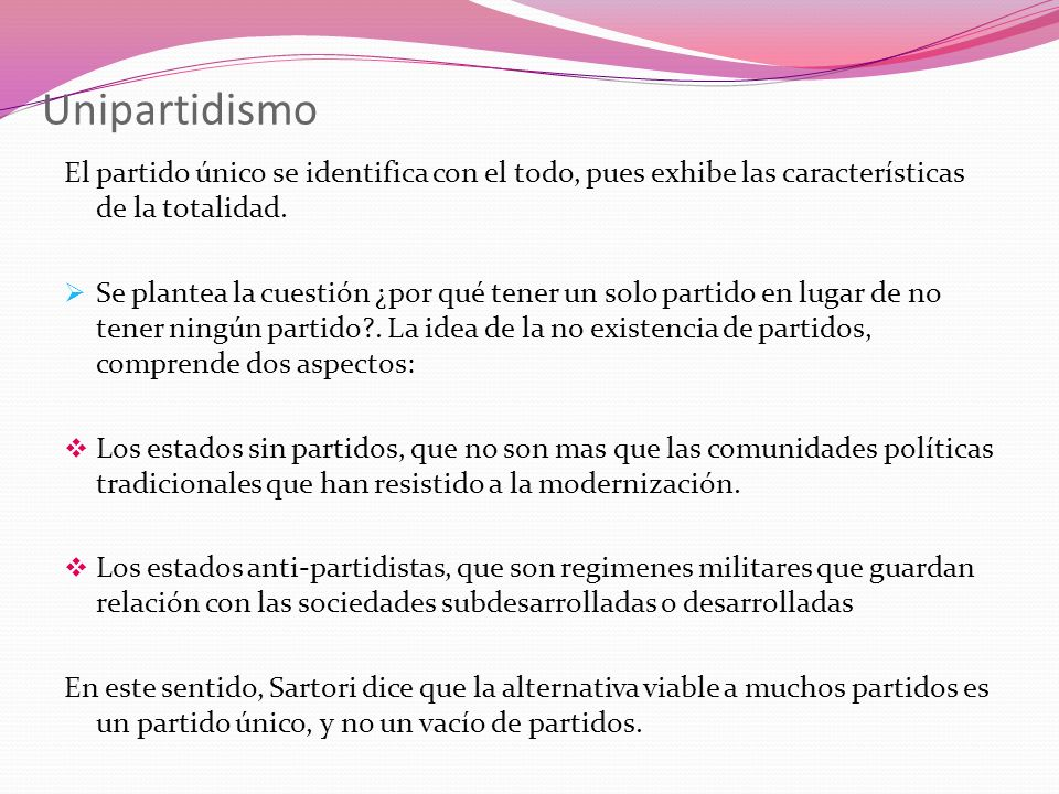 UnipartidismoEl partido único se identifica con el todo, pues exhibe las características de la totalidad.