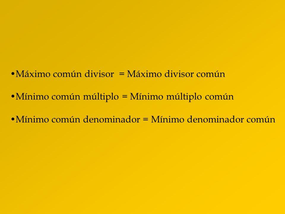 Máximo común divisor = Máximo divisor común