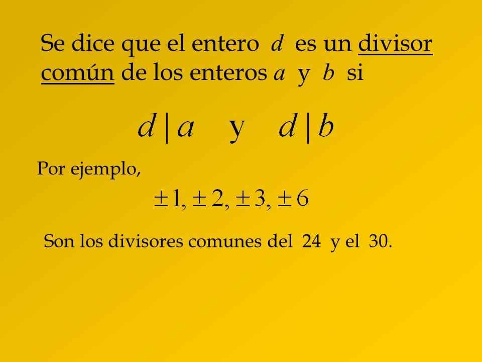 Se dice que el entero d es un divisor común de los enteros a y b si
