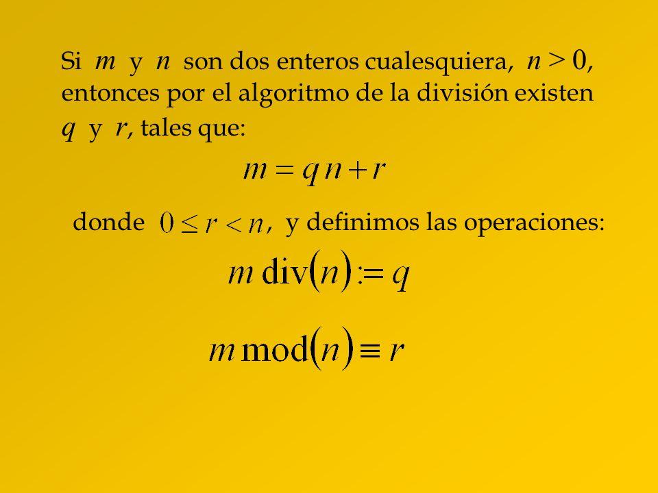 Si m y n son dos enteros cualesquiera, n > 0, entonces por el algoritmo de la división existen q y r, tales que: