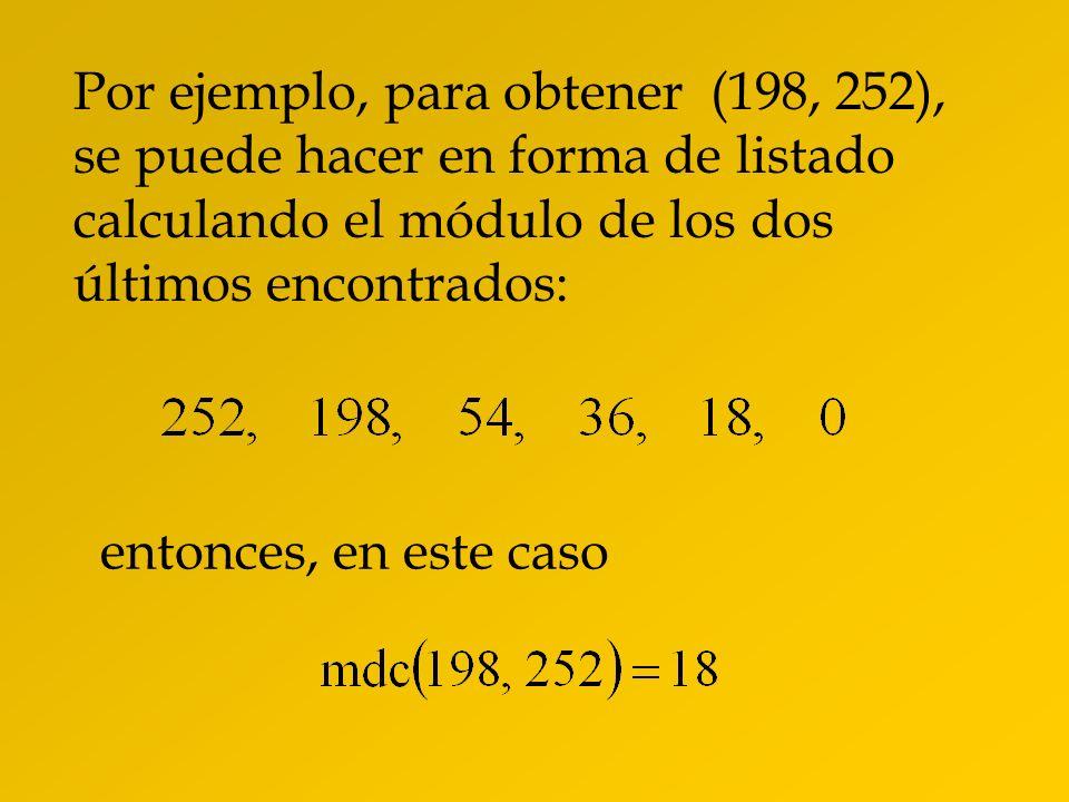 Por ejemplo, para obtener (198, 252), se puede hacer en forma de listado calculando el módulo de los dos últimos encontrados: