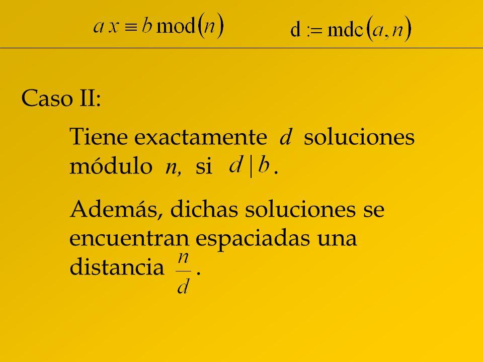 Caso II: Tiene exactamente d soluciones módulo n, si .