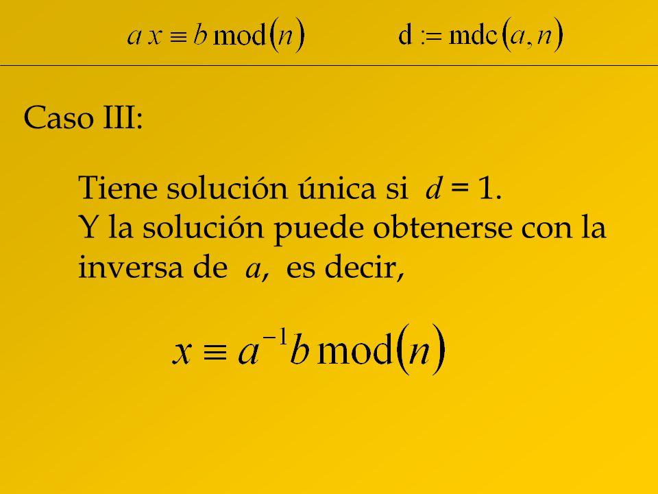 Caso III: Tiene solución única si d = 1.